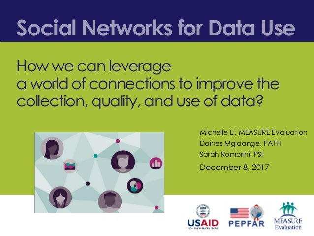 Social Networks for Data Use How we can leverage a world of connections to improve the collection, quality, and use of dat...