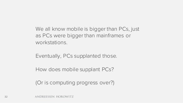 32 We all know mobile is bigger than PCs, just as PCs were bigger than mainframes or workstations. Eventually, PCs supplan...