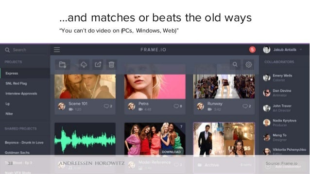 """38 …and matches or beats the old ways """"You can't do video on (PCs, Windows, Web)"""" 38 Source: Frame.io"""