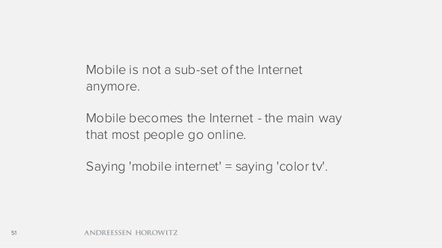 51 Mobile is not a sub-set of the Internet anymore. Mobile becomes the Internet - the main way that most people go online....