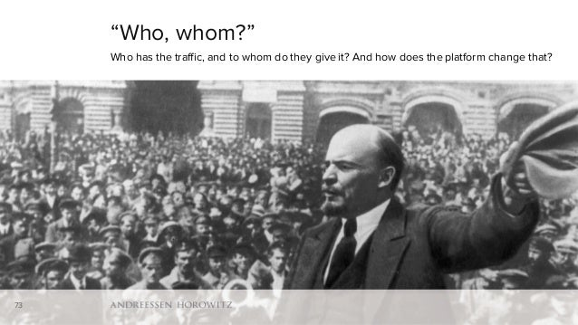 "73 ""Who, whom?"" Who has the traffic, and to whom do they give it? And how does the platform change that? 73"