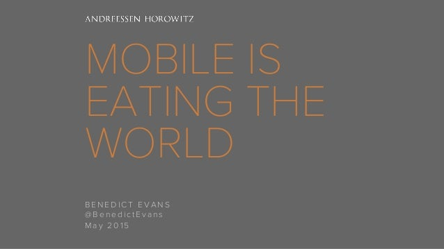 MOBILE IS EATING THE WORLD BENEDICT EVANS @BenedictEvans May 2015