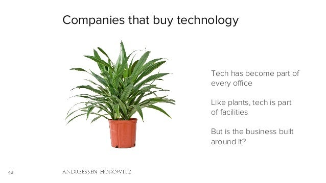 43 Companies that buy technology Tech has become part of every office Like plants, tech is part of facilities But is the bus...