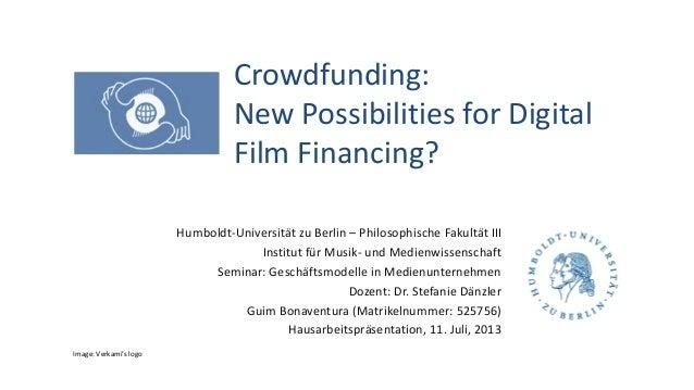 Crowdfunding: New Possibilities for Digital Film Financing? Humboldt-Universität zu Berlin – Philosophische Fakultät III I...