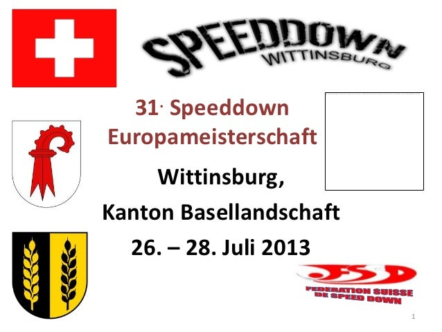 31. SpeeddownEuropameisterschaft     Wittinsburg,Kanton Basellandschaft  26. – 28. Juli 2013                         1