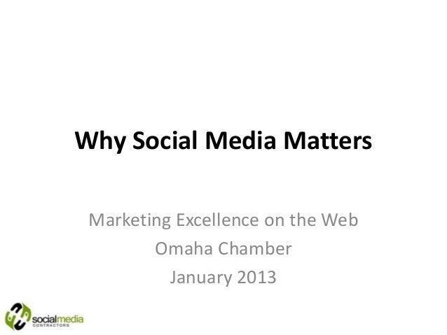 Why Social Media Matters Marketing Excellence on the Web        Omaha Chamber          January 2013