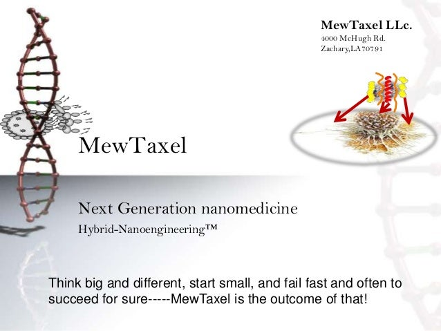 MewTaxel Next Generation nanomedicine Hybrid-Nanoengineering™ MewTaxel LLc. 4000 McHugh Rd. Zachary,LA70791 Think big and ...