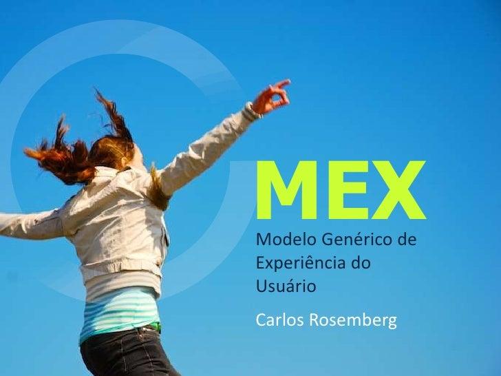 MEX<br />Modelo Genérico de Experiência do Usuário<br />Carlos Rosemberg<br />