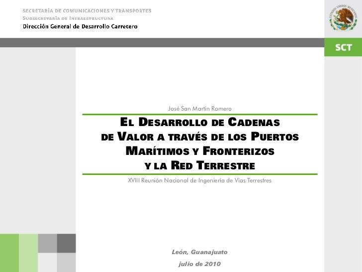 José San Martín Romero   EL DESARROLLO DE CADENASDE VALOR A TRAVÉS DE LOS PUERTOS    MARÍTIMOS Y FRONTERIZOS       Y LA RE...