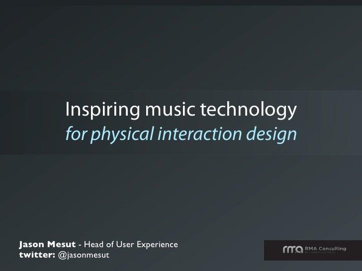 Inspiring music technology          for physical interaction designJason Mesut - Head of User Experiencetwitter: @jasonmesut