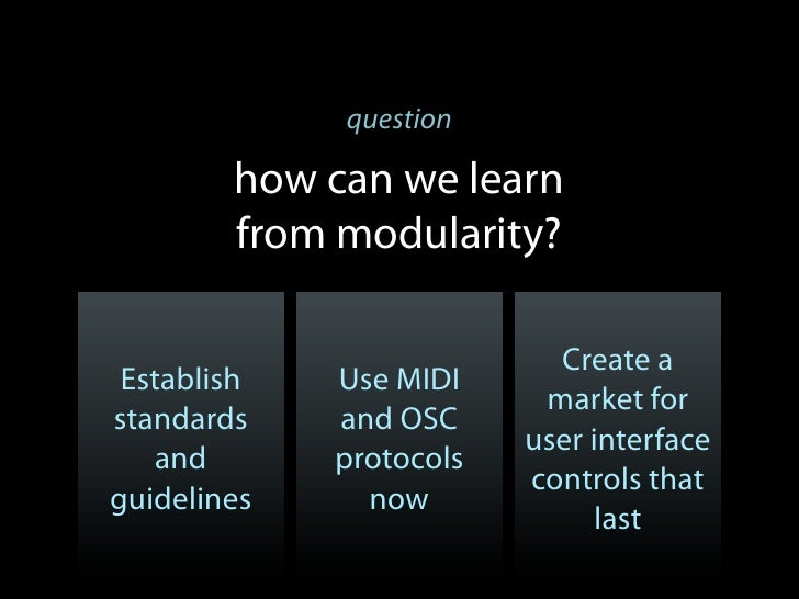 question        how can we learn        from modularity?                           Create a Establish   Use MIDI          ...
