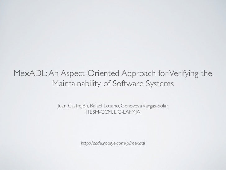 MexADL: An Aspect-Oriented Approach for Verifying the         Maintainability of Software Systems           Juan Castrejón...