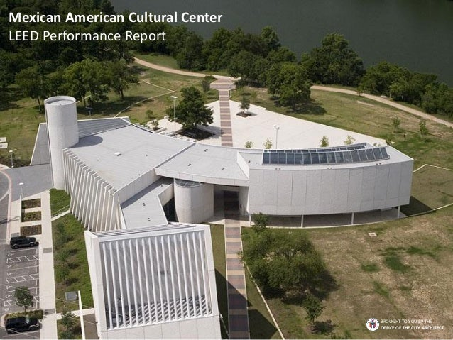 Mexican American Cultural Center LEED Performance Report BROUGHT TO YOU BY THE OFFICE OF THE CITY ARCHITECT