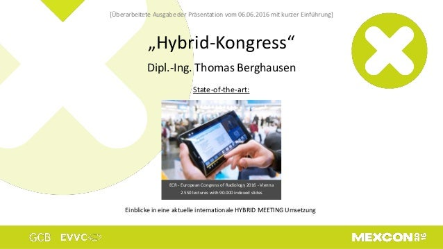 """Hybrid-Kongress"" Dipl.-Ing. Thomas Berghausen State-of-the-art: ECR - European Congress of Radiology 2016 - Vienna 2.550 ..."