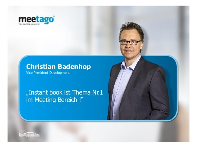 "© meetago group 2015 ▪ Kontakt +49 (0)228 8544750 z Christian Badenhop Vice President Development ""Instant book ist Thema ..."