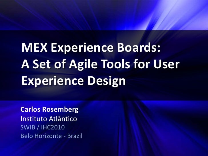 MEX Experience Boards:  A Set of Agile Tools for User Experience Design<br />Carlos Rosemberg<br />Instituto Atlântico<br ...