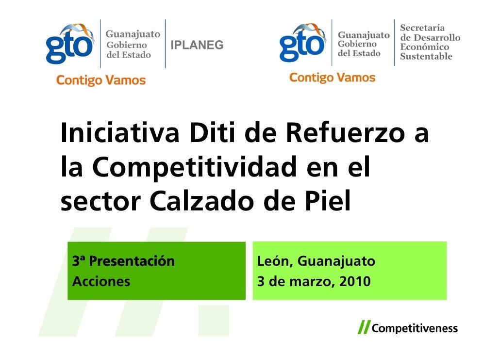 Iniciativa Diti de Refuerzo a la Competitividad en el sector Calzado de Piel 3ª Presentación   León, Guanajuato Acciones  ...