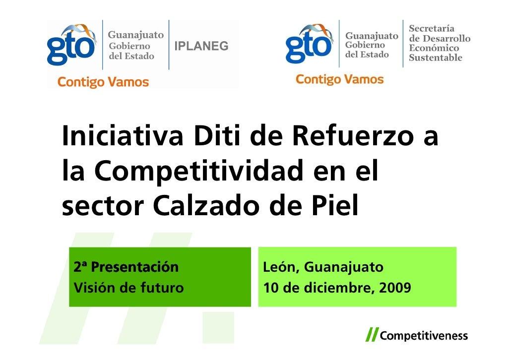 Iniciativa Diti de Refuerzo a la Competitividad en el sector Calzado de Piel 2ª Presentación    León, Guanajuato Visión de...