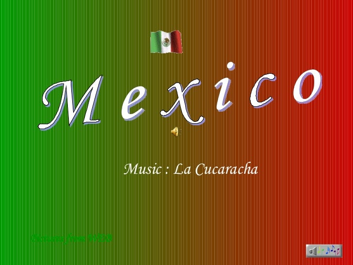 M e x i c o Pictures from WEB Music : La Cucaracha