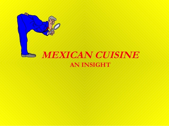 MEXICAN CUISINE AN INSIGHT