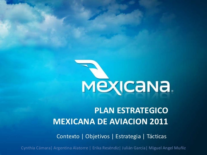 PLAN ESTRATEGICOMEXICANA DE AVIACION 2011<br />Contexto | Objetivos | Estrategia | Tácticas<br />Cynthia Cámara| Argentina...