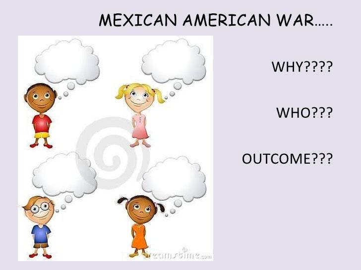 MEXICAN AMERICAN WAR…..<br />WHY????<br />       WHO???<br />             OUTCOME???<br />