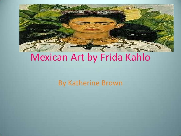 Mexican Art by Frida Kahlo <br />By Katherine Brown <br />