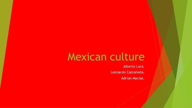 Mexican culture Alberto Lara. Leonardo Castañeda. Adrian Macías.