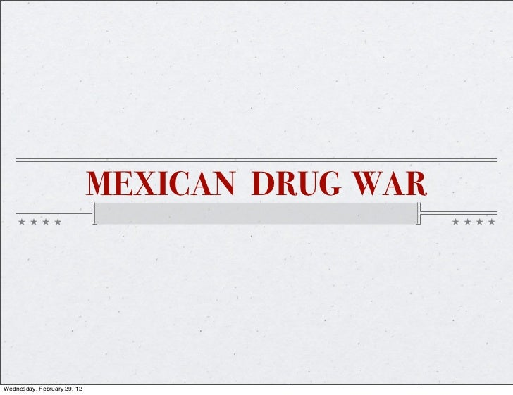 MEXICAN DRUG WARWednesday, February 29, 12