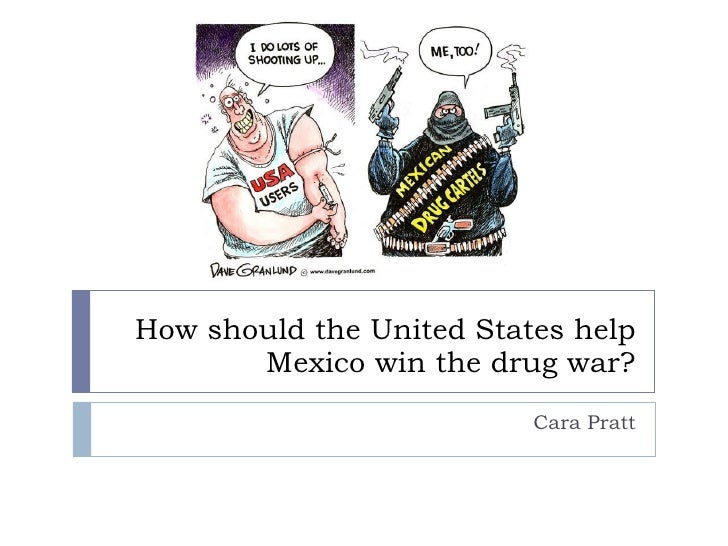 How should the United States help Mexico win the drug war? Cara Pratt