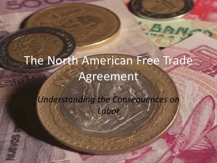The North American Free Trade Agreement<br />Understanding the Consequences on Labor<br />