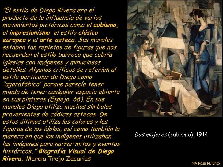 """""""El estilo de Diego Rivera era elproducto de la influencia de variosmovimientos pictóricos como el cubismo,el impresionism..."""