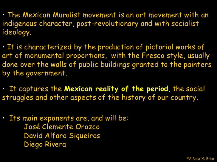 • The Mexican Muralist movement is an art movement with anindigenous character, post-revolutionary and with socialistideol...