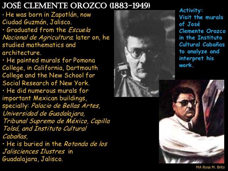 José Clemente Orozco (1883-1949)                                        Activity:• He was born in Zapotlán, now          V...