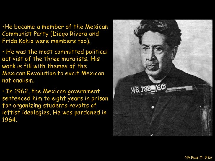 •He became a member of the MexicanCommunist Party (Diego Rivera andFrida Kahlo were members too).• He was the most committ...