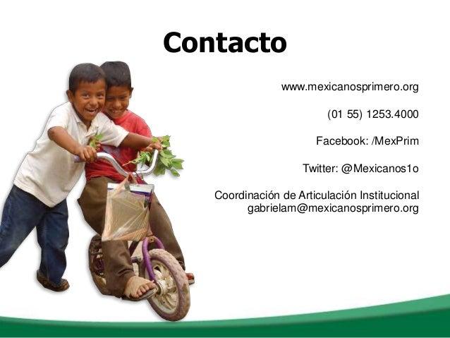 Contactowww.mexicanosprimero.org(01 55) 1253.4000Facebook: /MexPrimTwitter: @Mexicanos1oCoordinación de Articulación Insti...