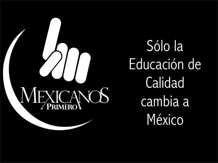 Sólo laEducación de   Calidad  cambia a   México