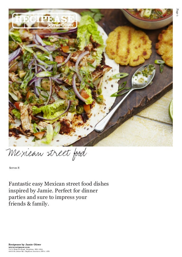 Page 1  Mexican street food Serves 8  Fantastic easy Mexican street food dishes inspired by Jamie. Perfect for dinner part...
