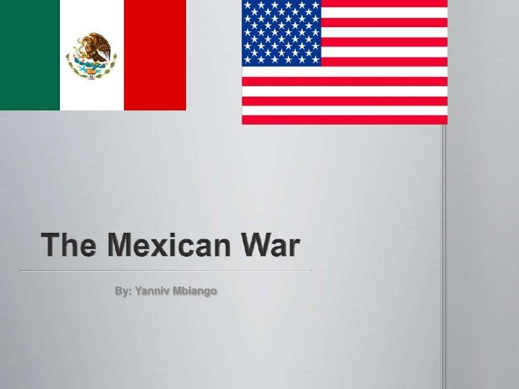 The Mexican War<br />By: Yanniv Mbiango<br />