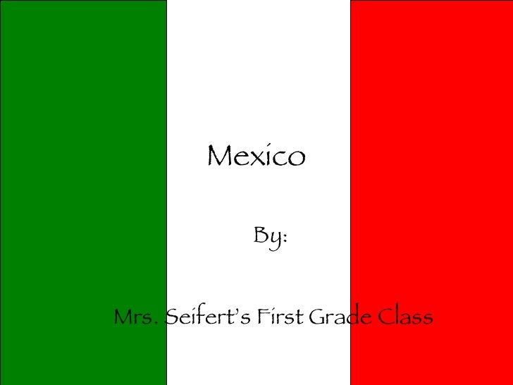 Mexico By:  Mrs. Seifert's First Grade Class