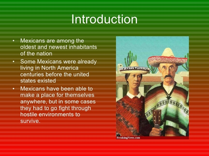 Introduction <ul><li>Mexicans are among the oldest and newest inhabitants of the nation </li></ul><ul><li>Some Mexicans we...