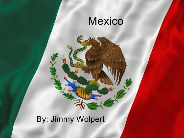 Mexico By: Jimmy Wolpert