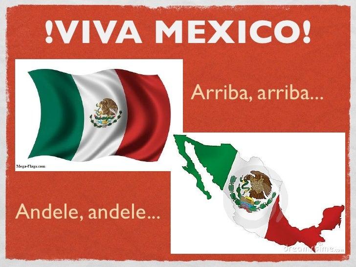 !VIVA MEXICO!                    Arriba, arriba...Andele, andele...
