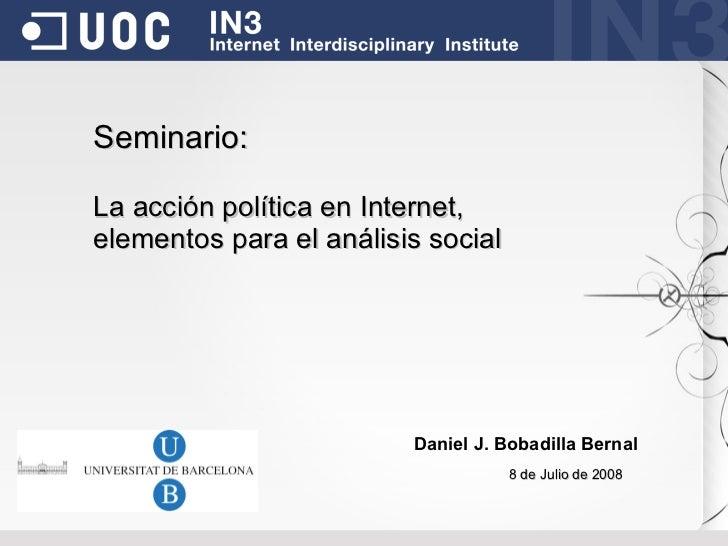 Seminario:  La acción política en Internet, elementos para el análisis social                              Daniel J. Bobad...