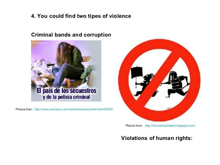 4. You could find two tipes of violence  Criminal bands and corruption Picture from:  http:// www.univision.com/content/co...