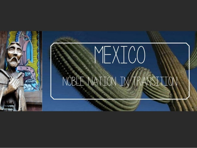 Mexico Noble nation in transition