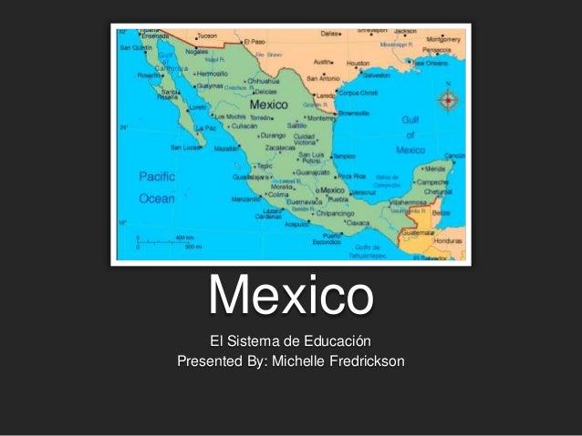 Mexico El Sistema de Educación Presented By: Michelle Fredrickson