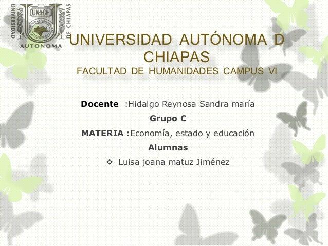 UNIVERSIDAD AUTÓNOMA D CHIAPAS FACULTAD DE HUMANIDADES CAMPUS VI Docente :Hidalgo Reynosa Sandra maría Grupo C MATERIA :Ec...