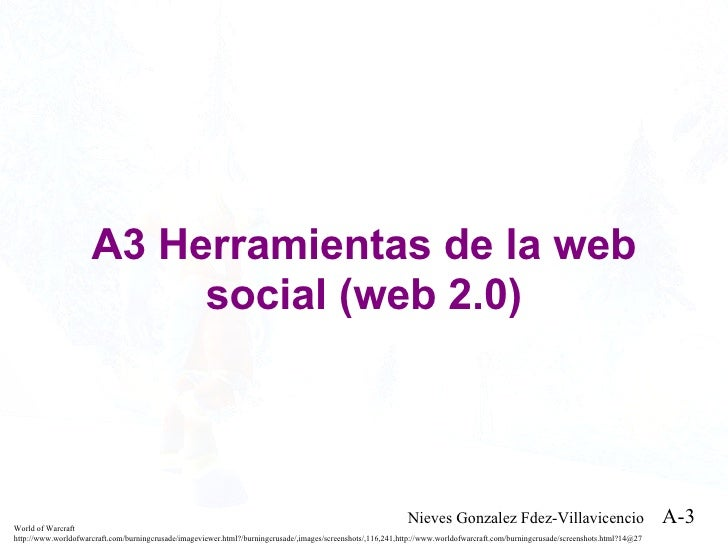 A3 Herramientas de la web social (web 2.0) World of Warcraft http://www.worldofwarcraft.com/burningcrusade/imageviewer.htm...