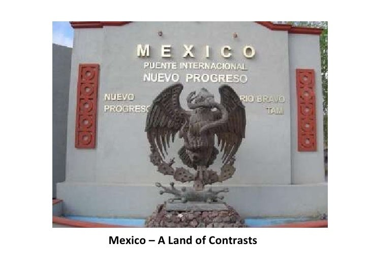 Mexico – A Land of Contrasts <ul><li>Mexico – A Land of Contrasts </li></ul>
